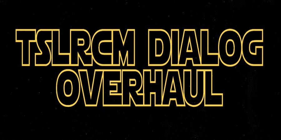 TSLRCM Dialog Overhaul