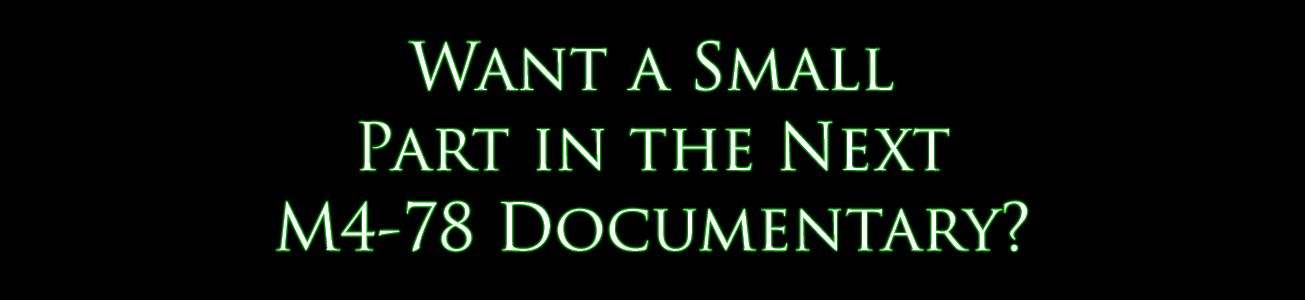Blog #71 - Wanna Have a Small Part in the Next M4-78 Documentary Chapter?