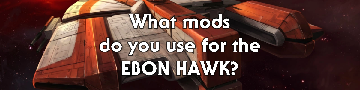 Blog #86 - What mods do you use for the Ebon Hawk?