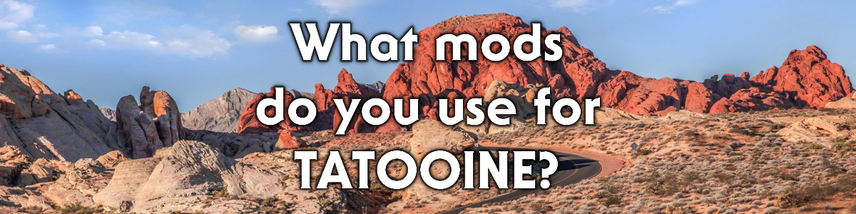Blog #88 - What mods do you use for Tatooine?
