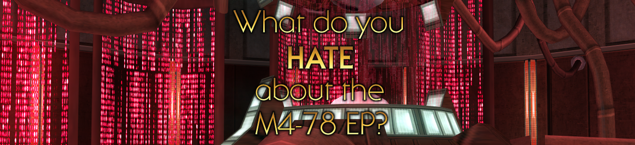 Blog #96 - What do you HATE about the M4-78 EP? (version 1.5)