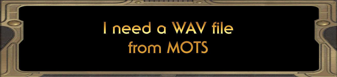 Blog #49 - I need a WAV file from MOTS