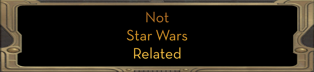 Blog #64 - Not Star Wars Related