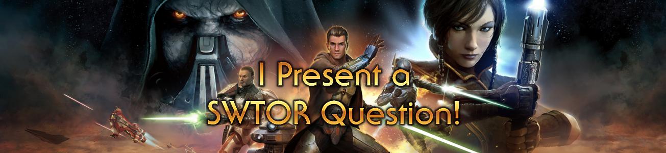 Blog #46 - I Present a SWTOR Question!