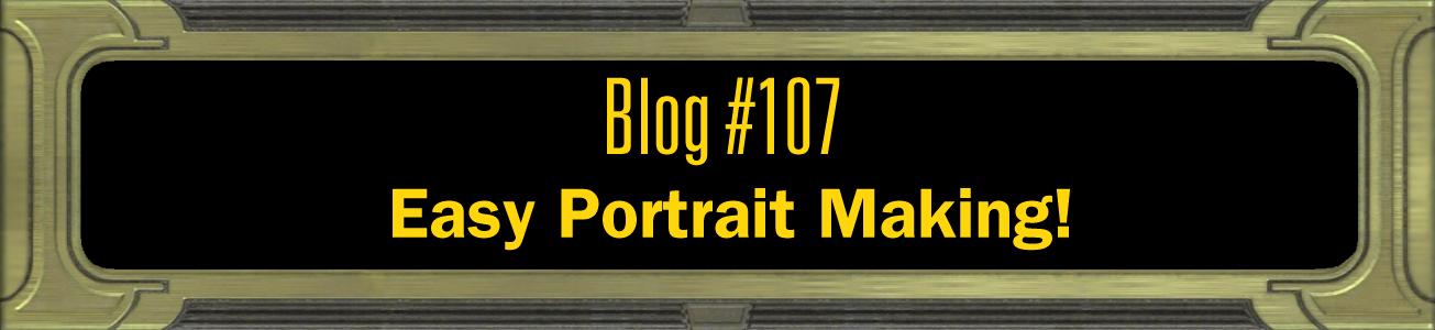 Blog #107: Easy Portrait Making