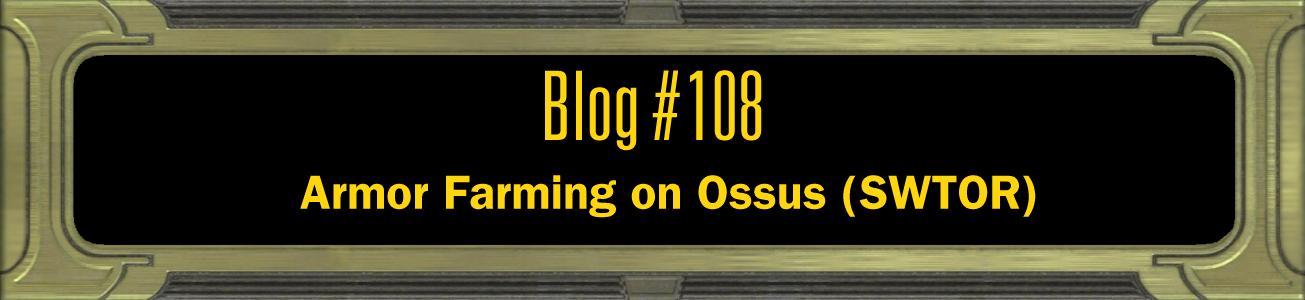Blog #108: Armor Farming on Ossus (SWTOR)